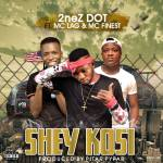 MUSIC: 2nez Dot – Shey Kosi Ft. MC Lag x MC Finest