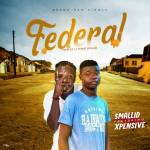MUSIC: Smallid Feat Xpensive – Federal(Prod By Fynest Roland)