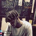 MUSIC: Trapp – Be With You (Prod. By Echo) | @Kvng_Trapp