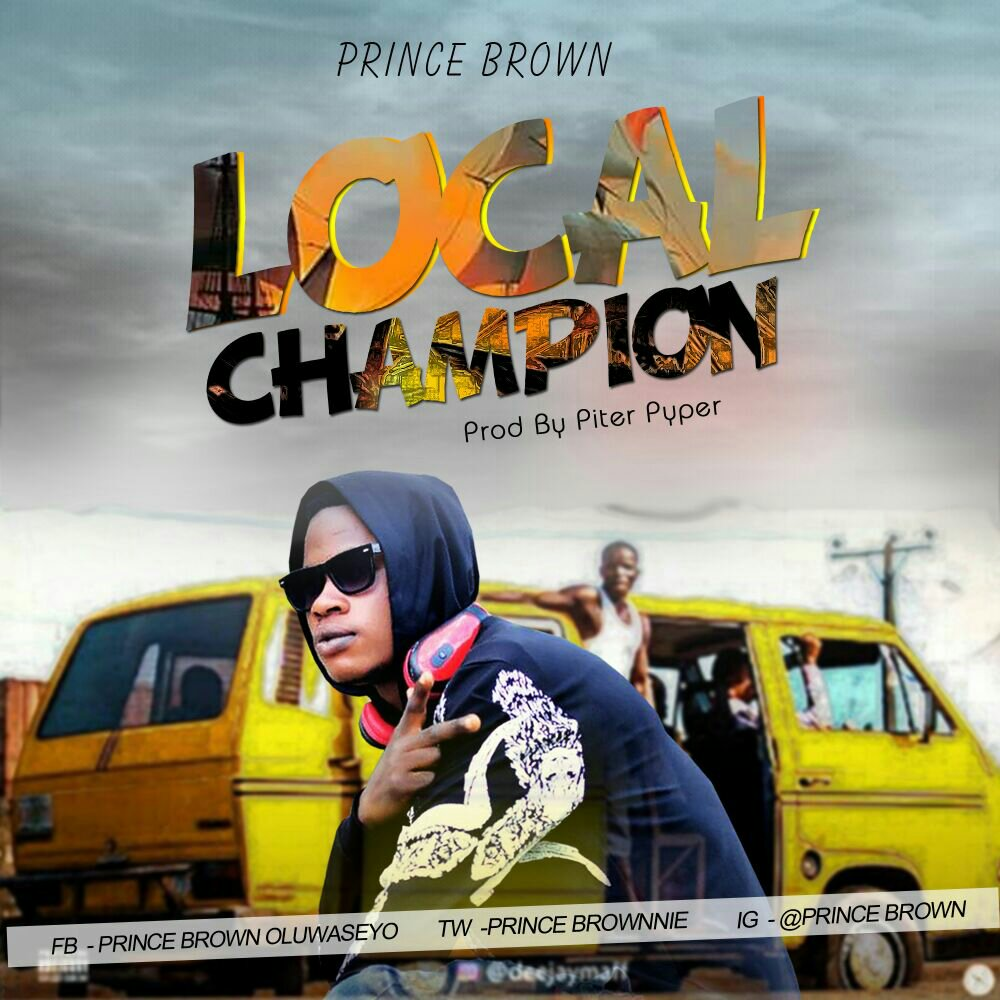 MUSIC: Prince Brown - Local Champion (Prod. By Pitar Pypar)