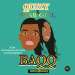 MUSIC: Quizy Ft. Star Girl – BAQQ (I'm Back) | @QuizyOmoogun