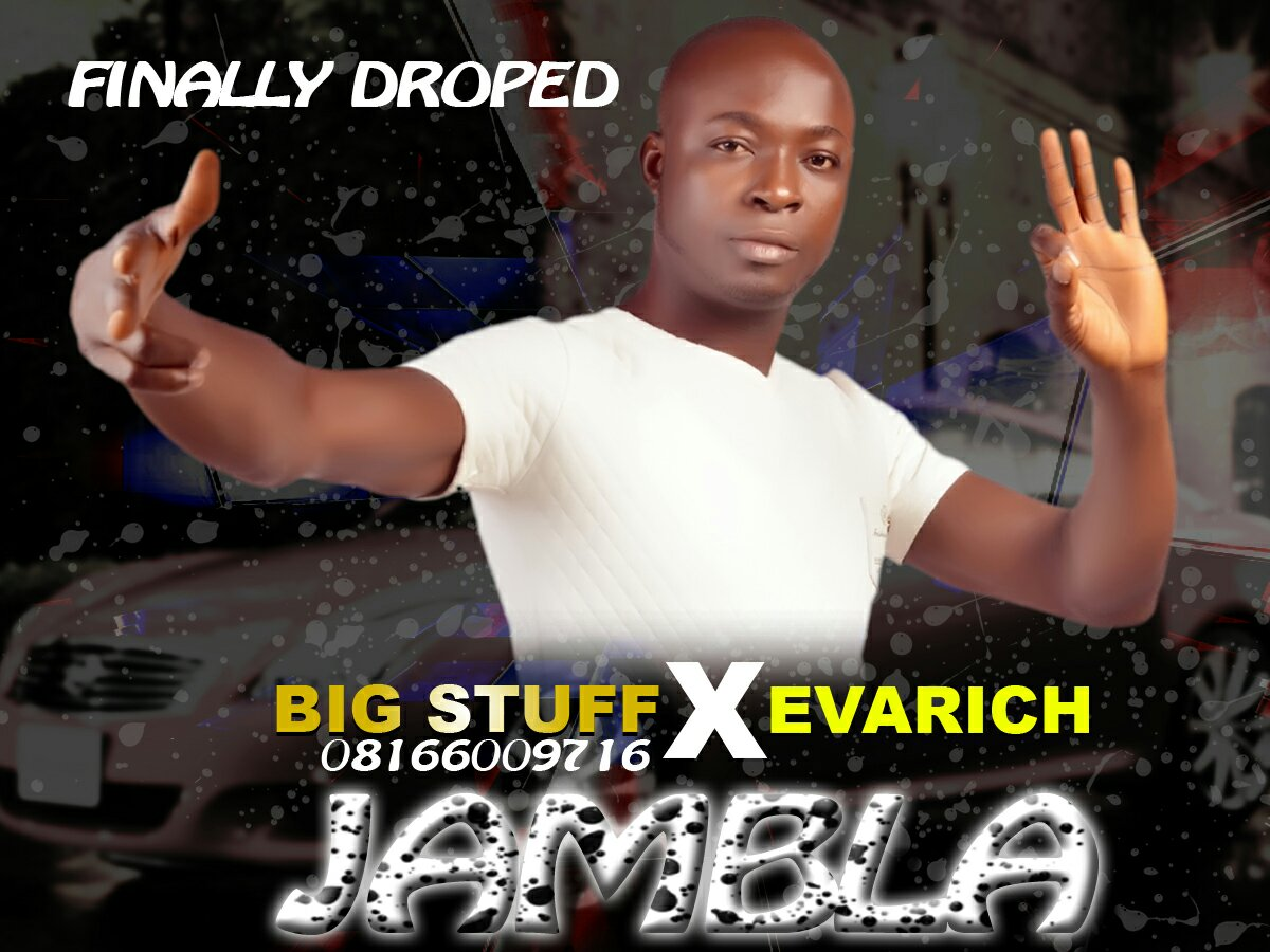 MUSIC: Big Stuff - Jambla Ft. Evarich
