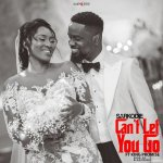 MUSIC: Sarkodie – Can't Let You Go (feat. King Promise)