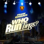 MUSIC: Frank Edwards – Who Run Tings?