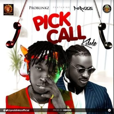 Problinkz ft Peruzzi – Pick Call (Kilode)