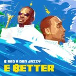 B-Red ft. Don Jazzy – E Better