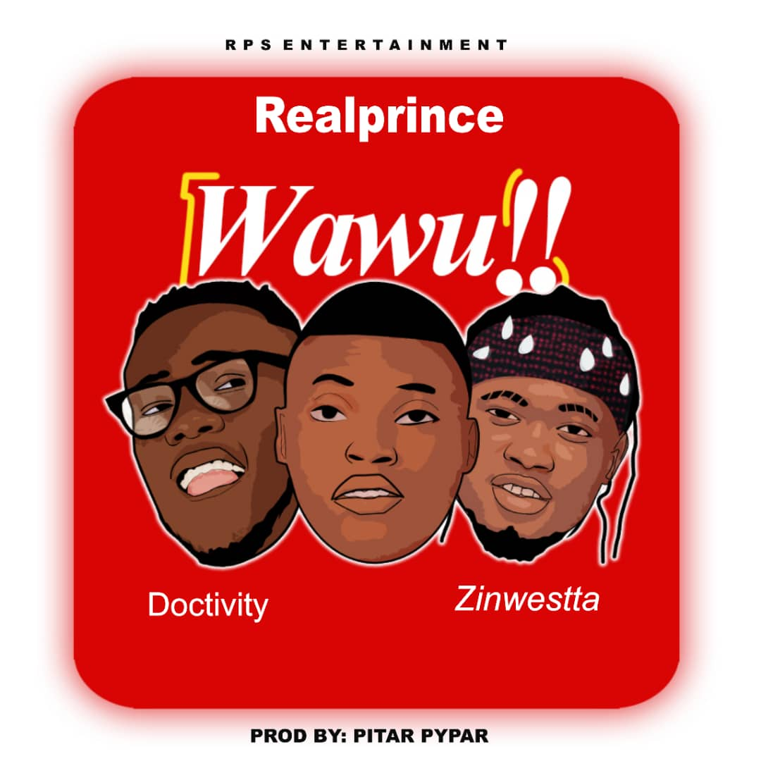 Real Prince - Wawu!! ft. Doctivity & Zinwestta