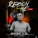 Rudeboy x SD – Reason With Me (Cover) [Prod. By Lordsky x SD]