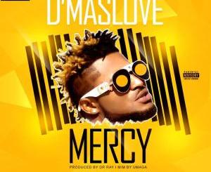 AUDIO & VIDEO: D'MasLove – Mercy