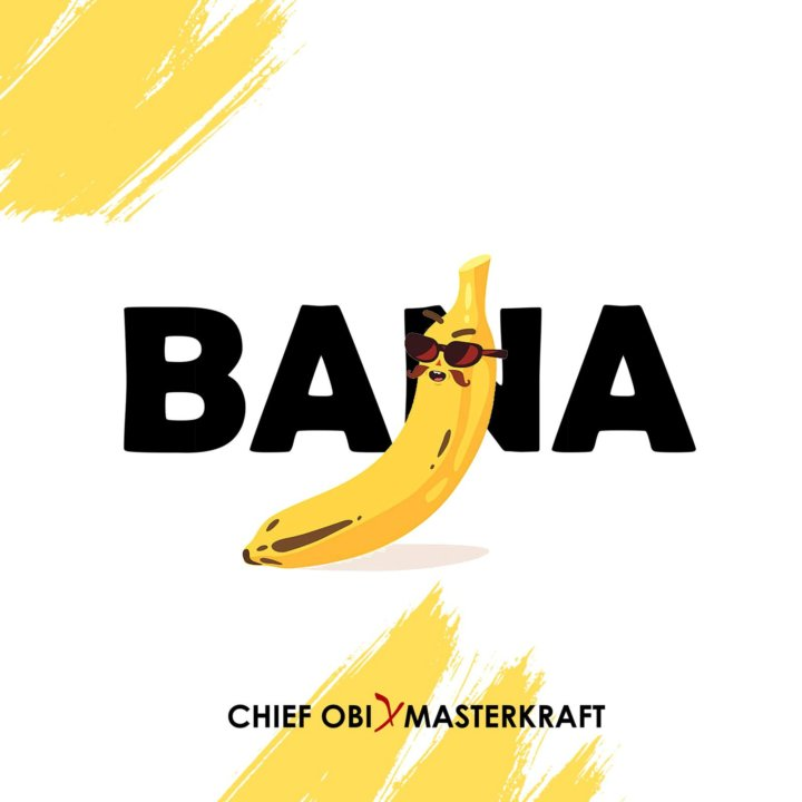 Chief Obi – Bana ft. Masterkraft