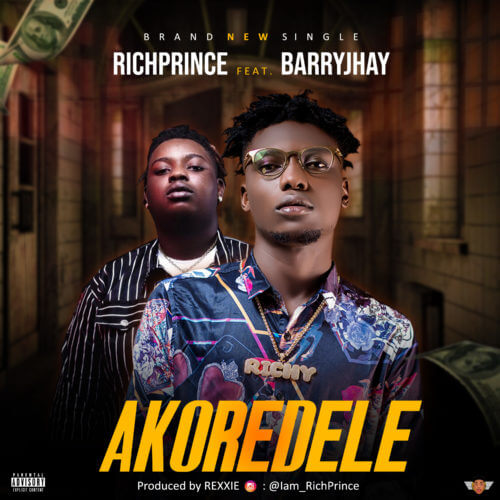 "RichPrince – ""Akoredele"" ft. Barry Jhay (Prod. By Rexxie)"