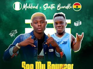 Mohbad ft Shatta Bandle – See My Bounzer