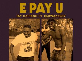Jay Rapiano - E Pay U Ft. Oluwakazzy