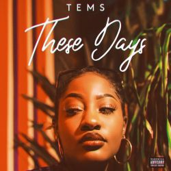 MUSIC: Tems – These Days