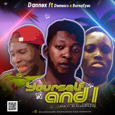 Dannex ft Demesco X BurnaEyes – Yourself and I