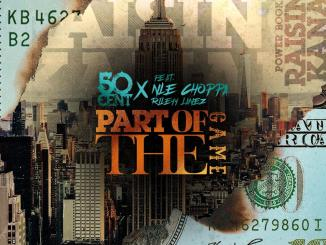 MP3: 50 Cent - Part Of The Game Feat. NLE Choppa & Rileyy Lanez