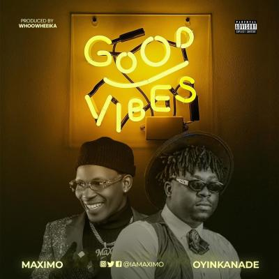 Maximo - Good Vibes Ft. Oyinkande