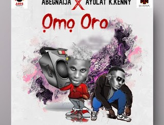 MP3: AbegNaija Ft Ayolat K.Kenny - Omo Oro