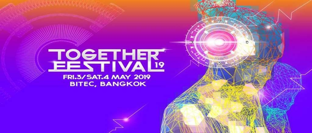 Be Quick – Together Festival Bangkok 2019 Early Bird Tickets!