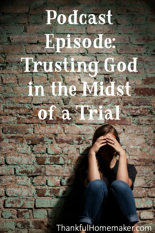 Podcast Trusting God In The Midst Of A Trial