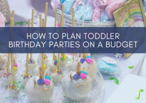 How To Plan Toddler Birthday Parties On A Budget