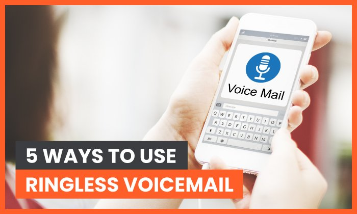 5 Ways to Use Ringless Voicemail