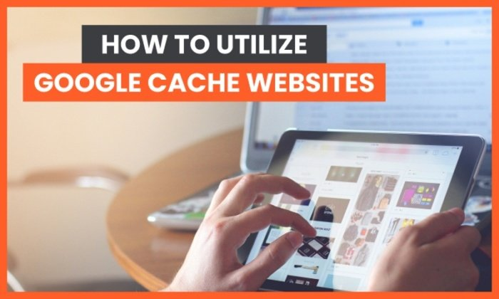 How to Utilize Google Cache Websites