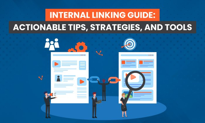 Internal Linking Guide: Actionable Tips, Strategies, and Tools