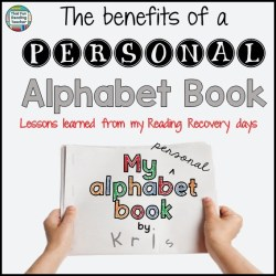 The benefits of a personal alphabet book - lessons learned from my Reading Recovery days. A blog post by That Fun Reading Teacher.