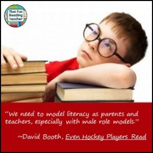 """We need to model literacy as parents and teachers, especially with male role models."" ~David Booth"