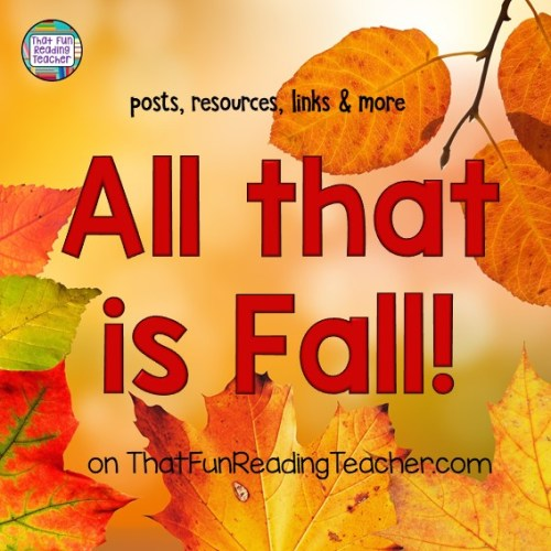 Fall posts, resources, links and more on That Fun Reading Teacher.com