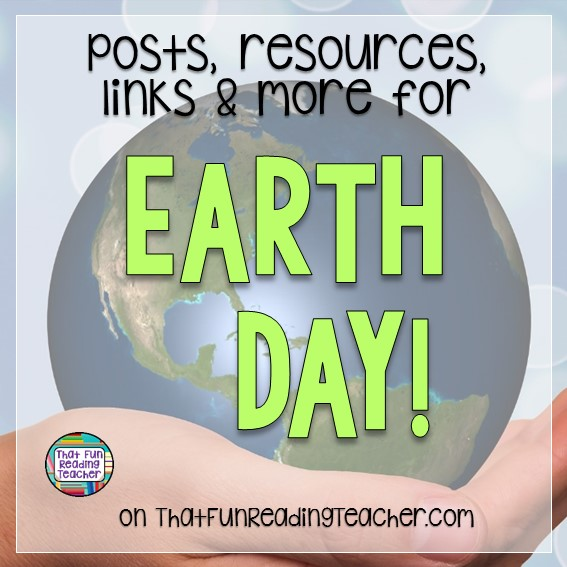 Earth Day literacy posts, resources and links on ThatFunReadingTeacher.com