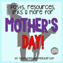Mother's Day literacy posts, resources and links on ThatFunReadingTeacher.com
