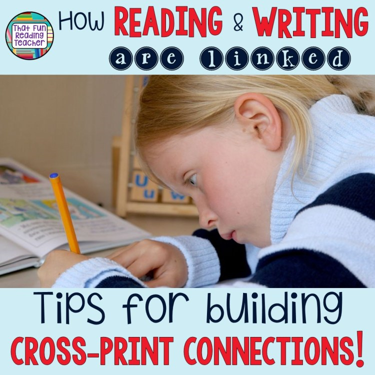 How reading and writing are linked - Tips for building cross-print connections! | That Fun Reading Teacher