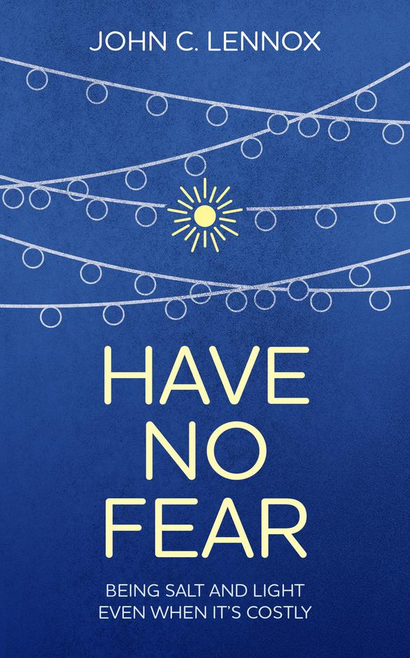 Have No Fear by John Lennox - A Review
