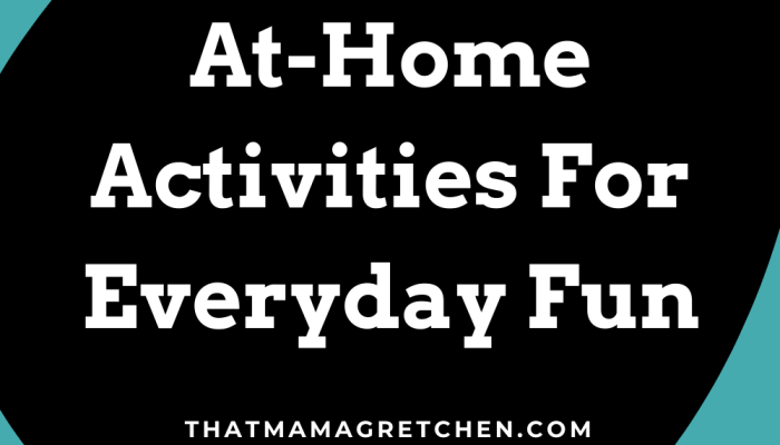 Two Weeks of At-Home Activities For Everyday Fun
