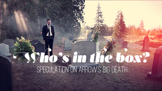 Who's in the box? - Speculation on Arrow's big death