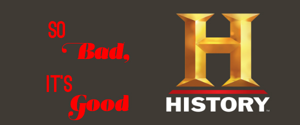bad history channel shows that 39 s normal. Black Bedroom Furniture Sets. Home Design Ideas