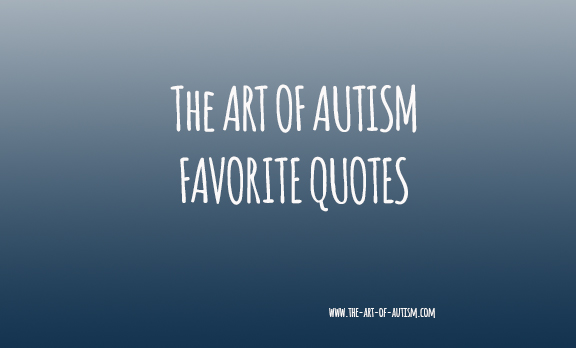 favorit citater Favorite quotes about Autism and Aspergers | The Art of Autism favorit citater