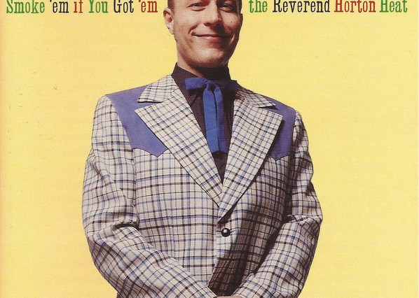 The Reverend Horton Heat - Smoke 'Em If You Got 'Em