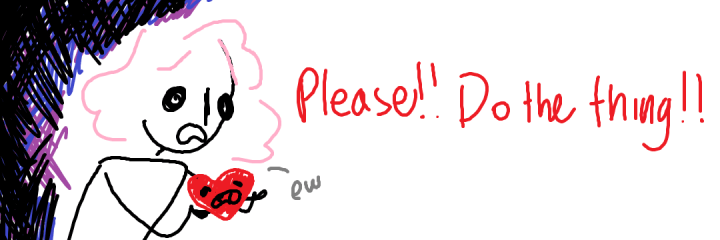 "Scribbles surrounding a pink haired girl holding a perturbed looking heart. She yells ""Please do the thing!"" while the heart replies ""ew""."