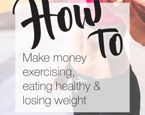 How to make money exercising, eating healthy and losing weight