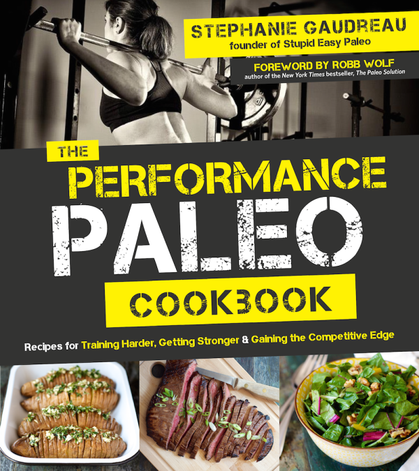 The Performance Paleo Cookbook by Steph Gaudreau