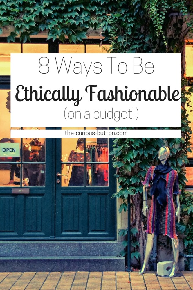 8 Ways To Be Ethically Fashionable | The Curious Button, an ethically conscious lifestyle blog.