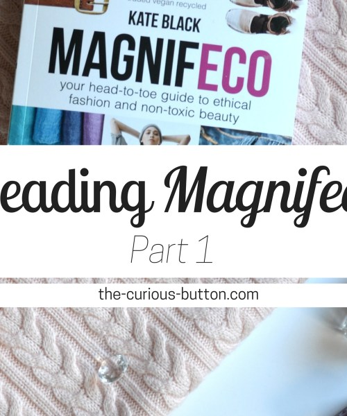 Reading Magnifeco | The Curious Button, an ethically conscious lifestyle blog