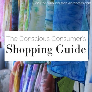 The Conscious Consumer's Shopping Guide | via The Curious Button blog