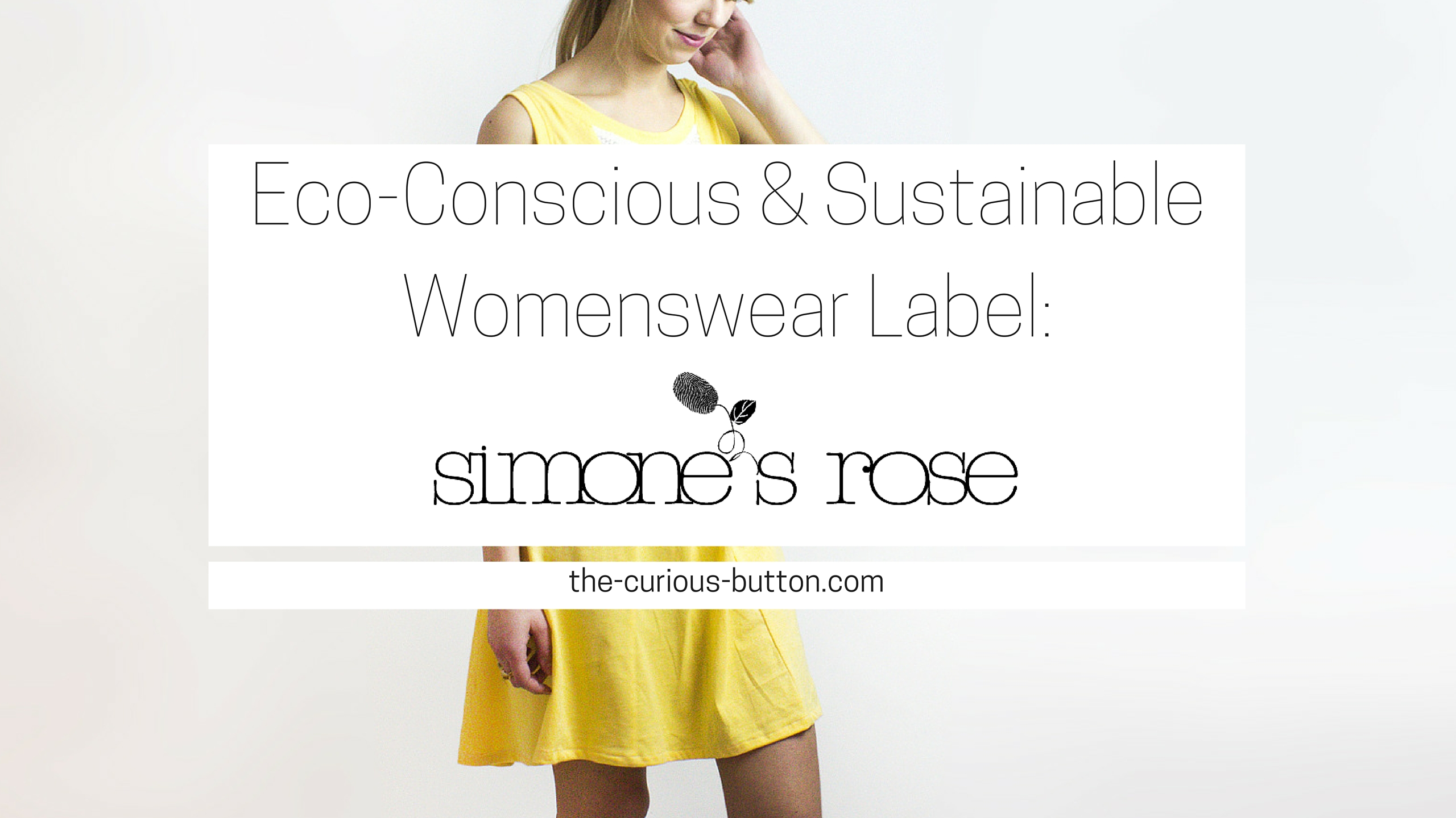 Eco-Conscious & Sustainable Womenswear Label - Simone's Rose | The Curious Button, an ethically conscious lifestyle blog.