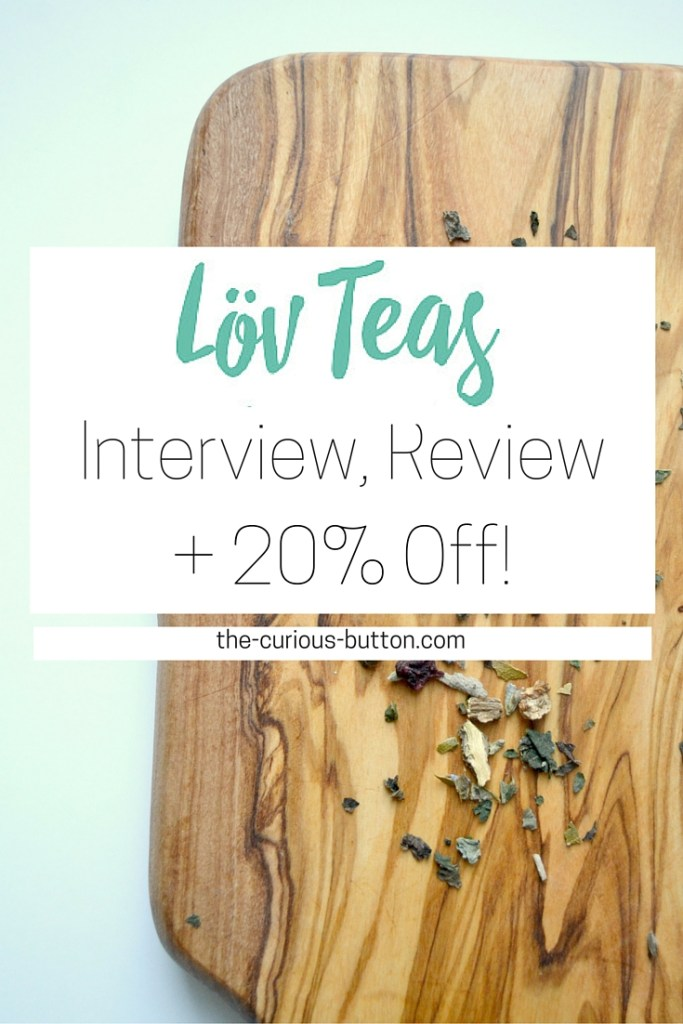 Lov Teas: Interview, Review + 20% off! Certified organic loose-leaf teas | The Curious Button blog