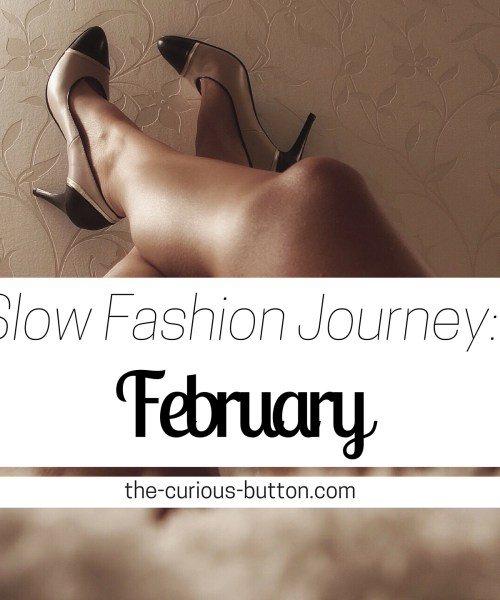 Slow Fashion Journey | The Curious Button, and ethically-conscious lifestyle blog.
