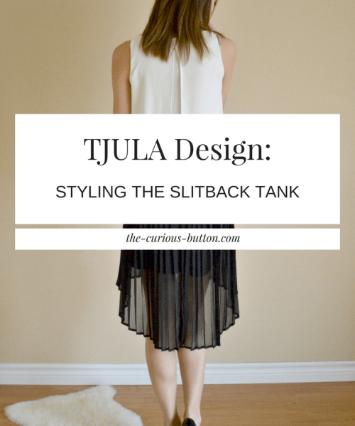 TJULA Design: Styling the Slitback Tank | The Curious Button | Modern ethical fashion for the urban woman.